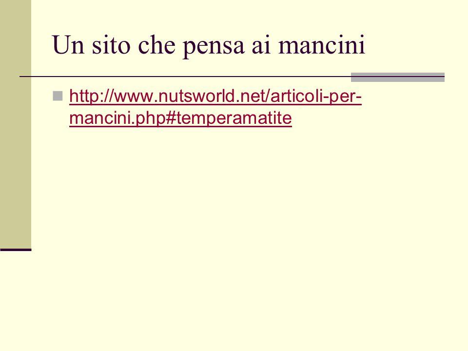 Un sito che pensa ai mancini http://www.nutsworld.net/articoli-per- mancini.php#temperamatite http://www.nutsworld.net/articoli-per- mancini.php#tempe