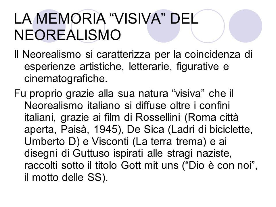 LA MEMORIA VISIVA DEL NEOREALISMO Il Neorealismo si caratterizza per la coincidenza di esperienze artistiche, letterarie, figurative e cinematografich