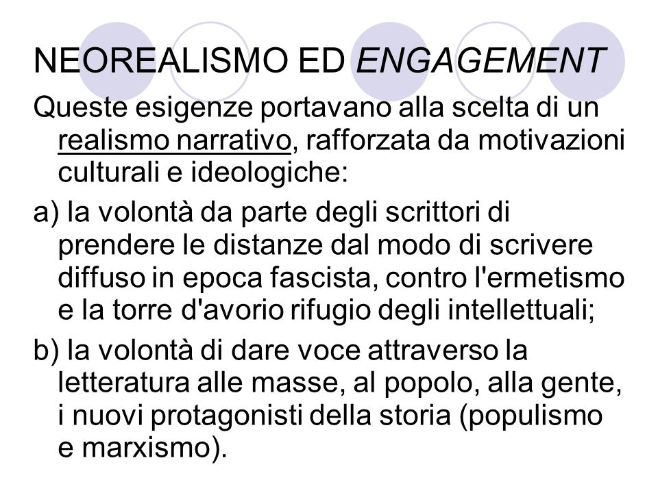 NEOREALISMO ED ENGAGEMENT Queste esigenze portavano alla scelta di un realismo narrativo, rafforzata da motivazioni culturali e ideologiche: a) la vol