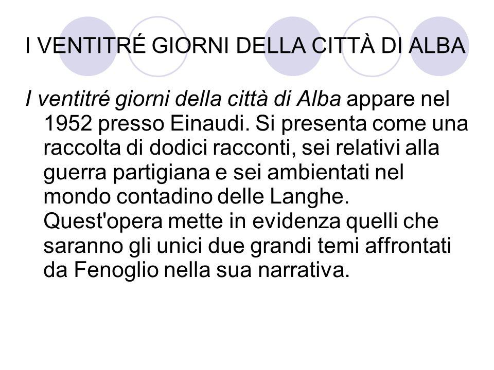 I VENTITRÉ GIORNI DELLA CITTÀ DI ALBA I ventitré giorni della città di Alba appare nel 1952 presso Einaudi. Si presenta come una raccolta di dodici ra