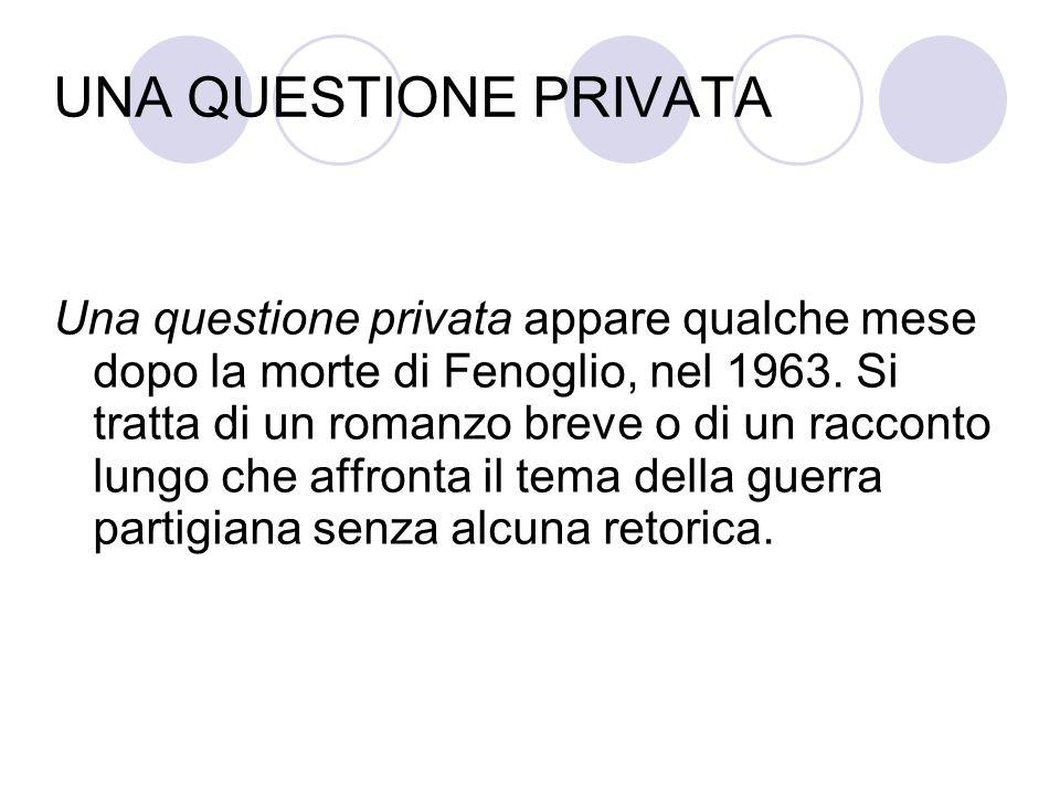 UNA QUESTIONE PRIVATA Una questione privata appare qualche mese dopo la morte di Fenoglio, nel 1963.