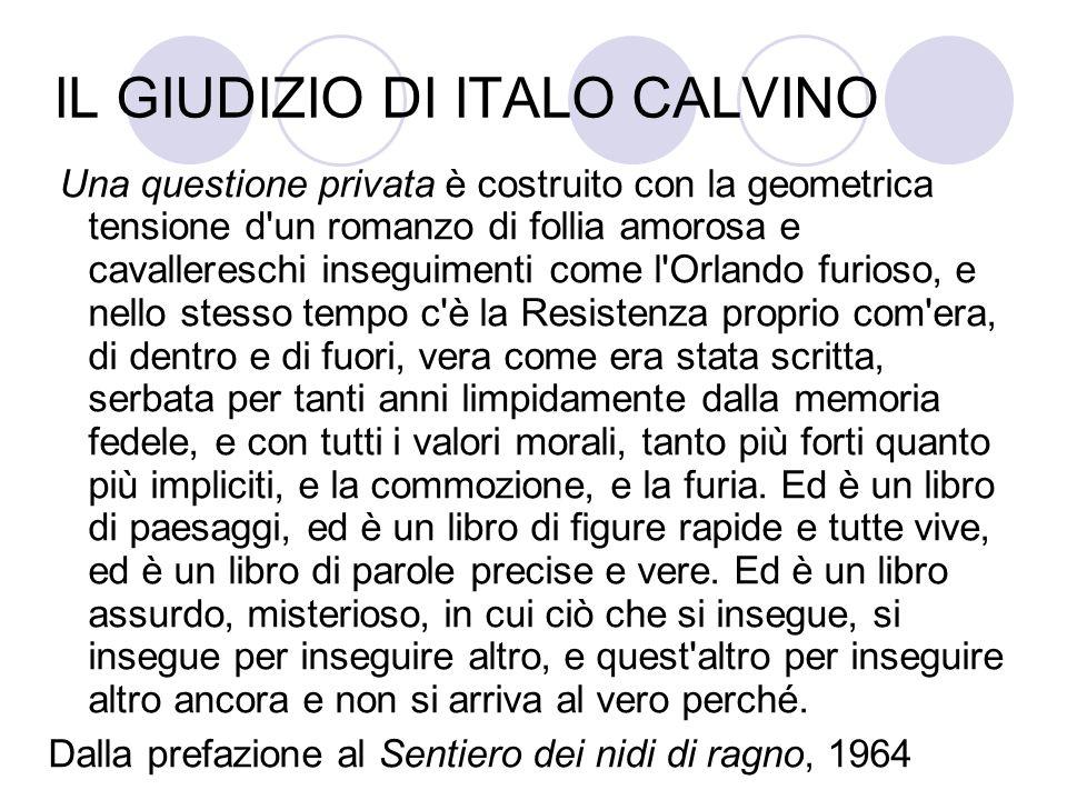 IL GIUDIZIO DI ITALO CALVINO Una questione privata è costruito con la geometrica tensione d'un romanzo di follia amorosa e cavallereschi inseguimenti