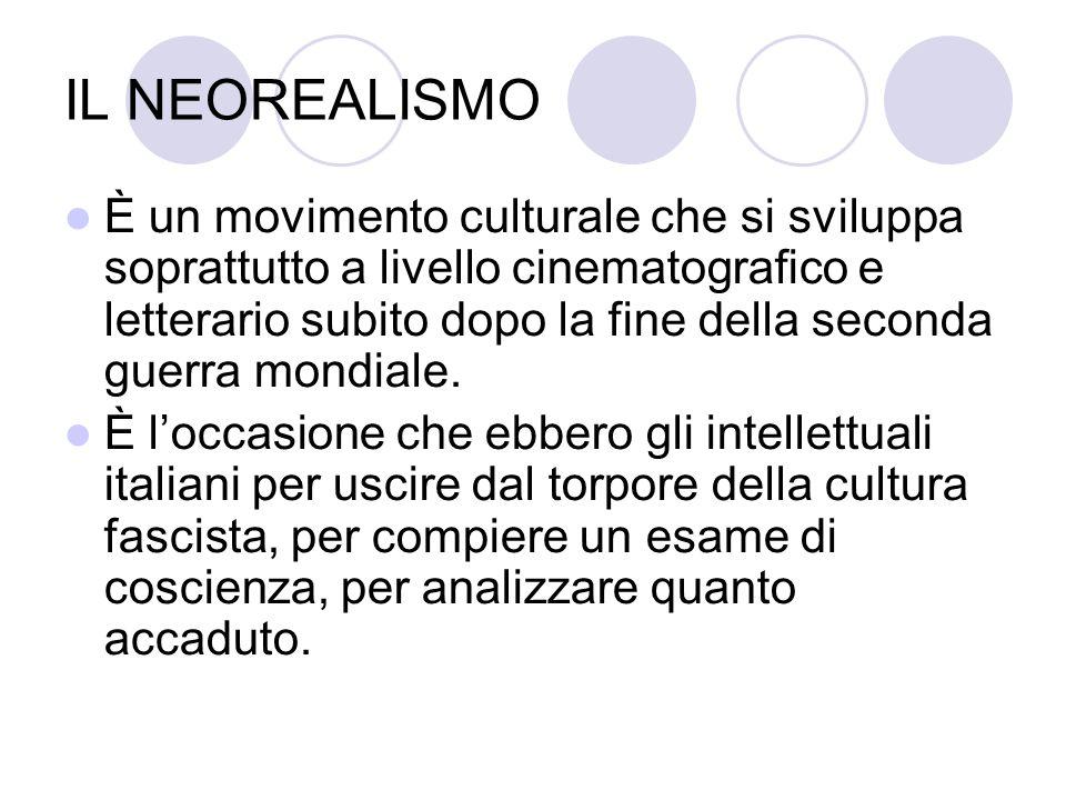 IL NEOREALISMO È un movimento culturale che si sviluppa soprattutto a livello cinematografico e letterario subito dopo la fine della seconda guerra mondiale.