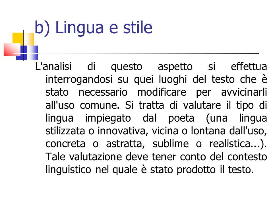 b) Lingua e stile L'analisi di questo aspetto si effettua interrogandosi su quei luoghi del testo che è stato necessario modificare per avvicinarli al