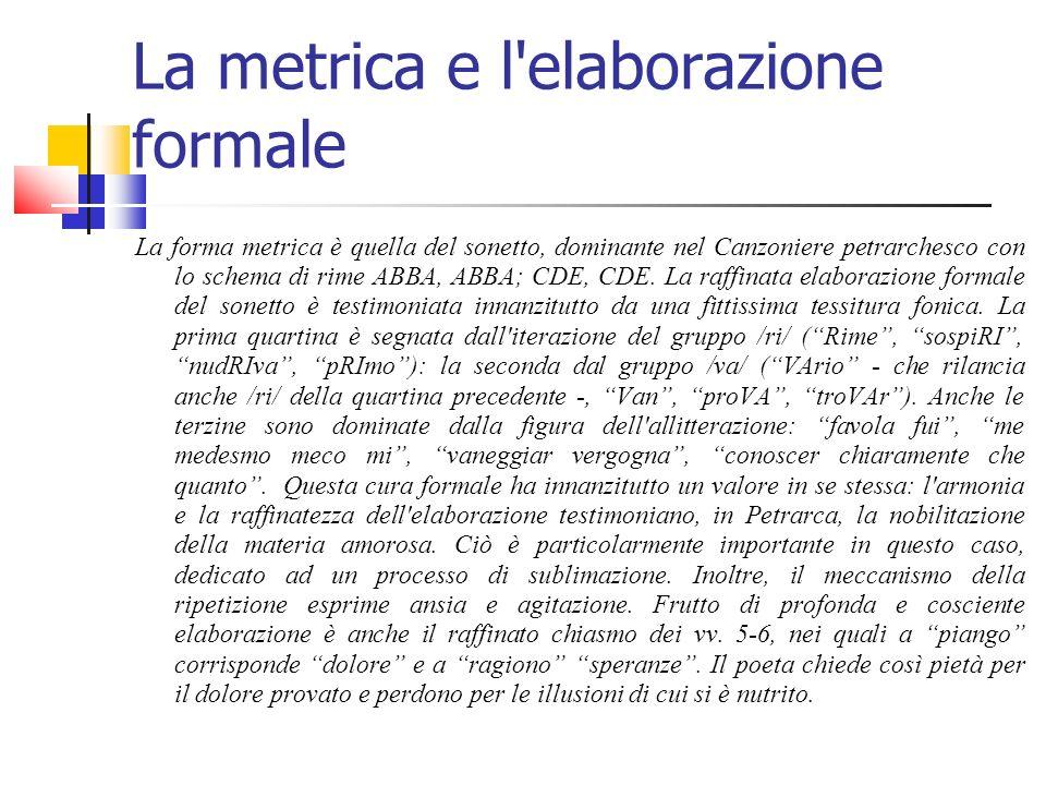 La metrica e l'elaborazione formale La forma metrica è quella del sonetto, dominante nel Canzoniere petrarchesco con lo schema di rime ABBA, ABBA; CDE