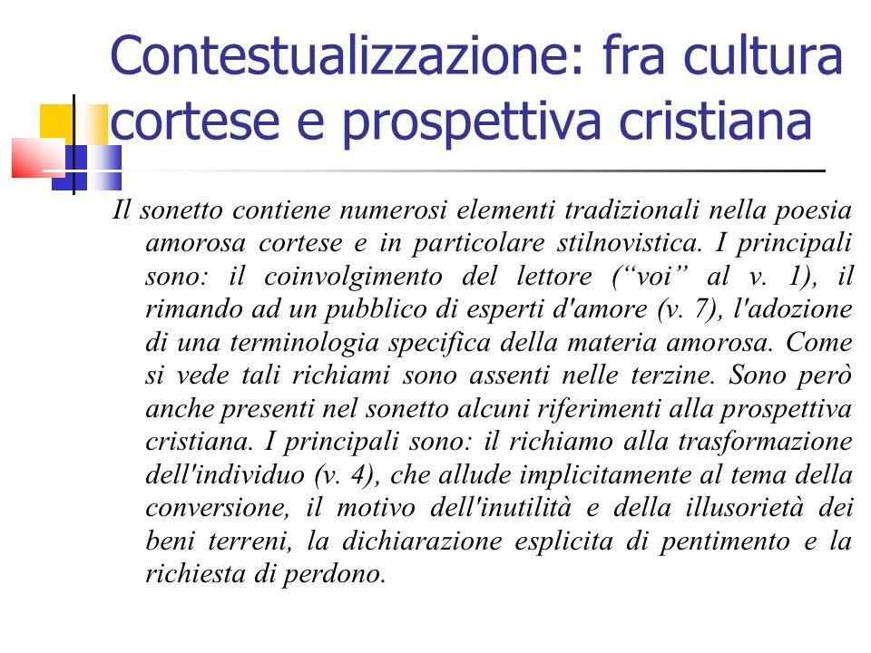 Contestualizzazione: fra cultura cortese e prospettiva cristiana Il sonetto contiene numerosi elementi tradizionali nella poesia amorosa cortese e in