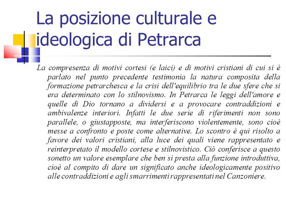 La posizione culturale e ideologica di Petrarca La compresenza di motivi cortesi (e laici) e di motivi cristiani di cui si è parlato nel punto precede