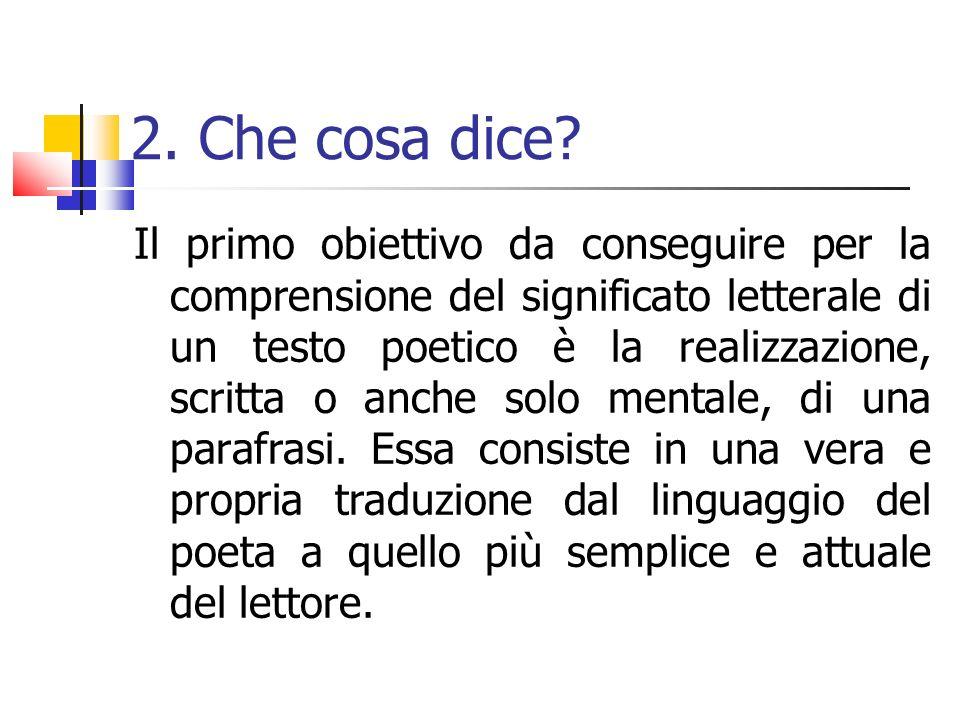 2. Che cosa dice? Il primo obiettivo da conseguire per la comprensione del significato letterale di un testo poetico è la realizzazione, scritta o anc