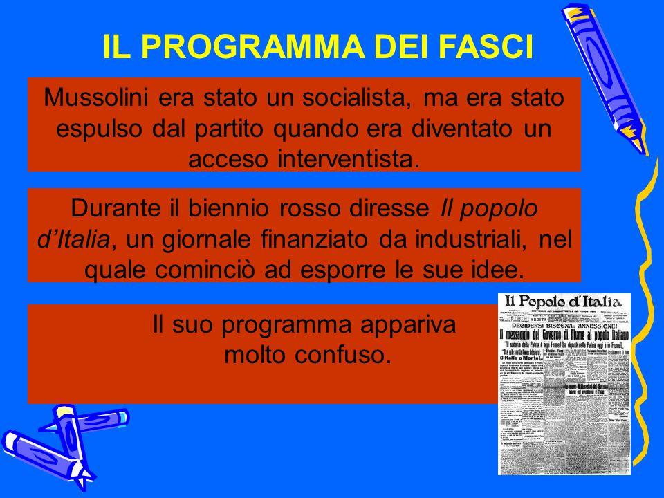 IL PROGRAMMA DEI FASCI Mussolini era stato un socialista, ma era stato espulso dal partito quando era diventato un acceso interventista. Durante il bi