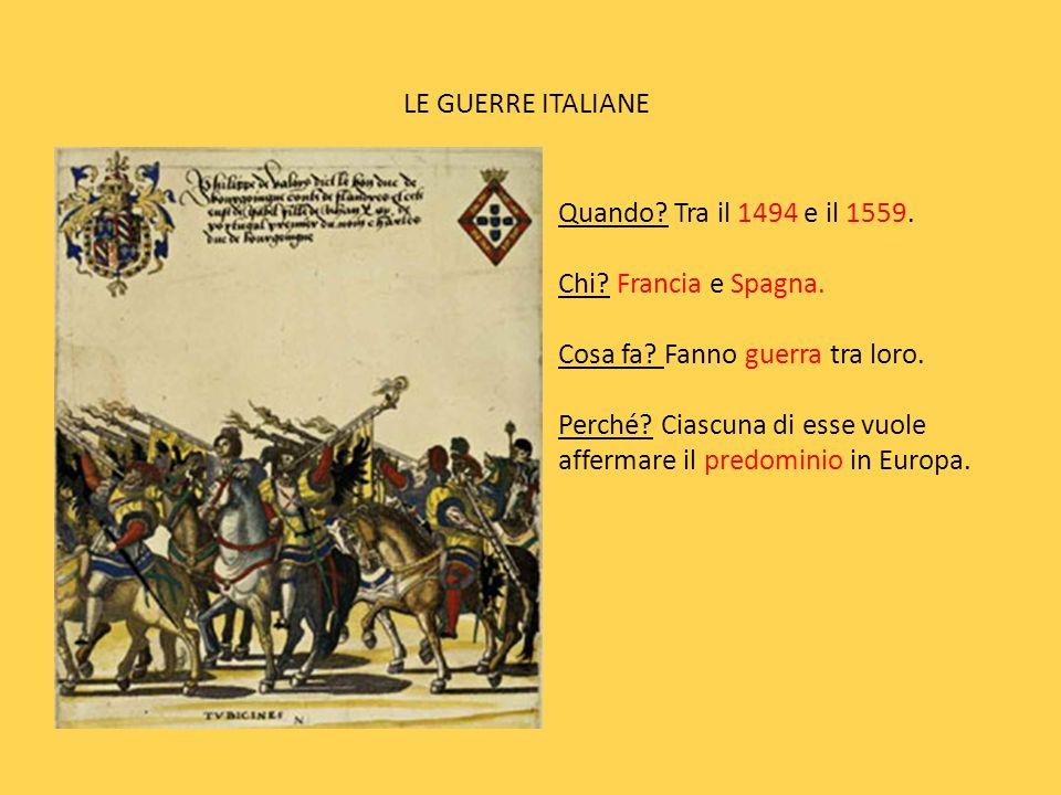 LE GUERRE ITALIANE Quando.Tra il 1494 e il 1559. Chi.