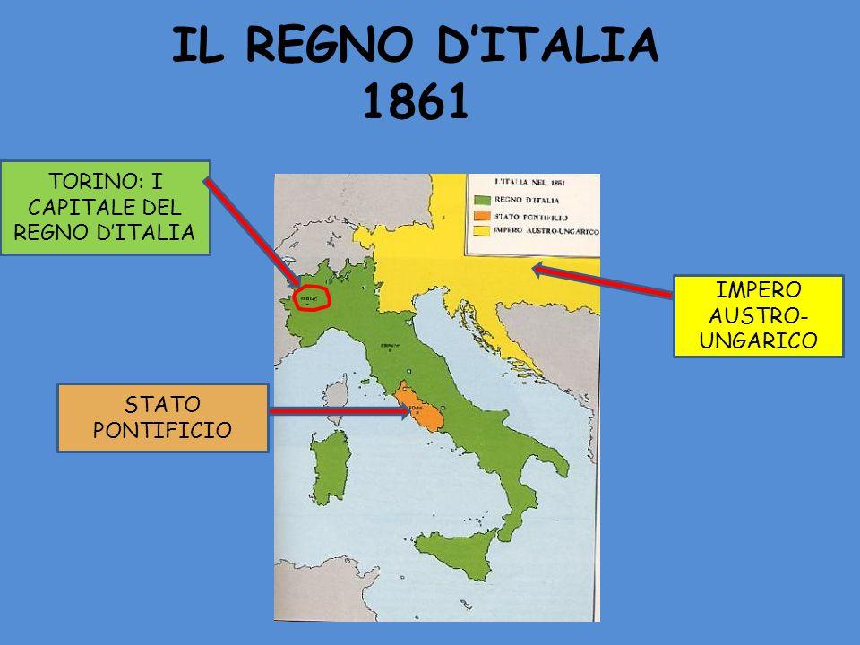 IL REGNO DITALIA 1861 STATO PONTIFICIO IMPERO AUSTRO- UNGARICO TORINO: I CAPITALE DEL REGNO DITALIA