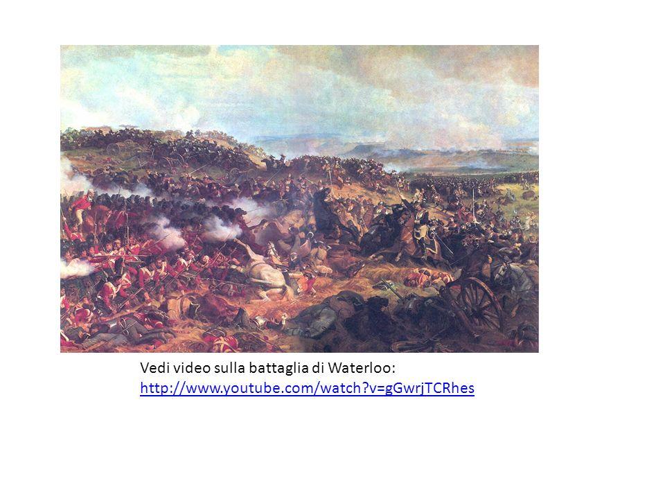 Vedi video sulla battaglia di Waterloo: http://www.youtube.com/watch?v=gGwrjTCRhes http://www.youtube.com/watch?v=gGwrjTCRhes