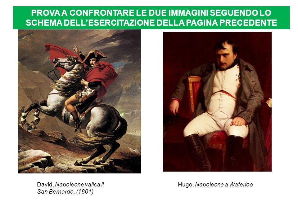David, Napoleone valica il San Bernardo, (1801) Hugo, Napoleone a Waterloo PROVA A CONFRONTARE LE DUE IMMAGINI SEGUENDO LO SCHEMA DELLESERCITAZIONE DE