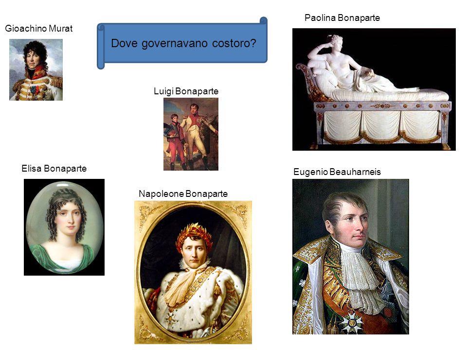 Paolina Bonaparte Eugenio Beauharneis Luigi Bonaparte Elisa Bonaparte Gioachino Murat Dove governavano costoro? Napoleone Bonaparte