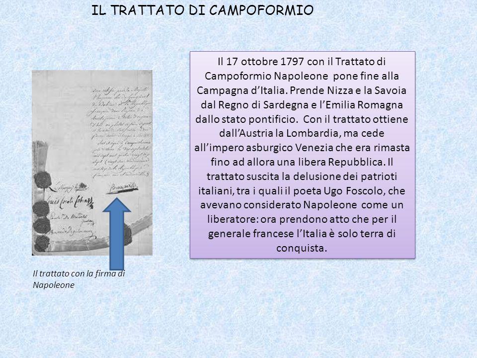 IL TRATTATO DI CAMPOFORMIO Il 17 ottobre 1797 con il Trattato di Campoformio Napoleone pone fine alla Campagna dItalia. Prende Nizza e la Savoia dal R