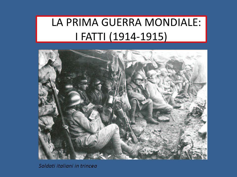 LLLA PRIMA GUERRA MONDIALE: I FATTI (1914-1915) Soldati italiani in trincea