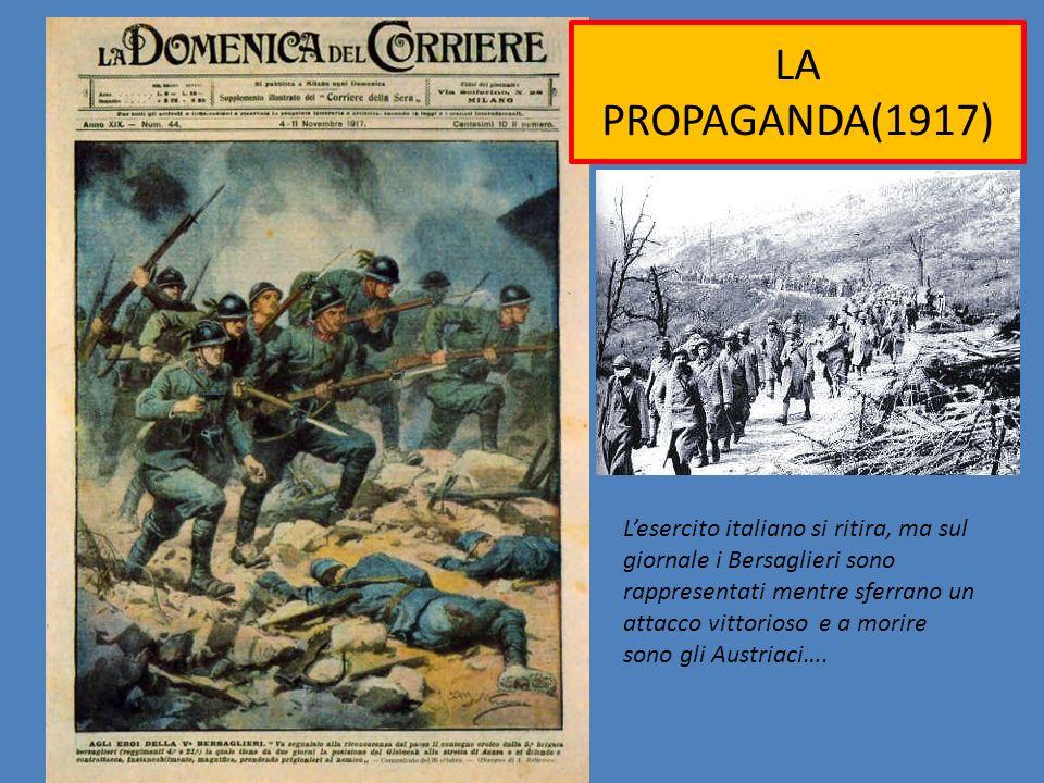 LA PROPAGANDA(1917) Lesercito italiano si ritira, ma sul giornale i Bersaglieri sono rappresentati mentre sferrano un attacco vittorioso e a morire so