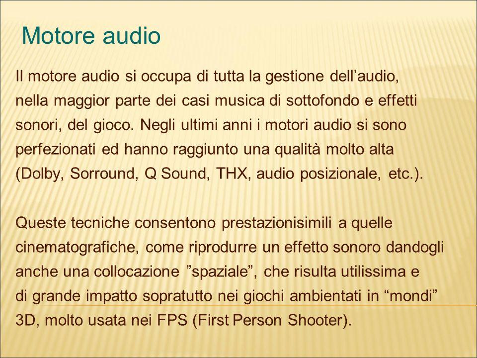 Motore audio Il motore audio si occupa di tutta la gestione dellaudio, nella maggior parte dei casi musica di sottofondo e effetti sonori, del gioco.