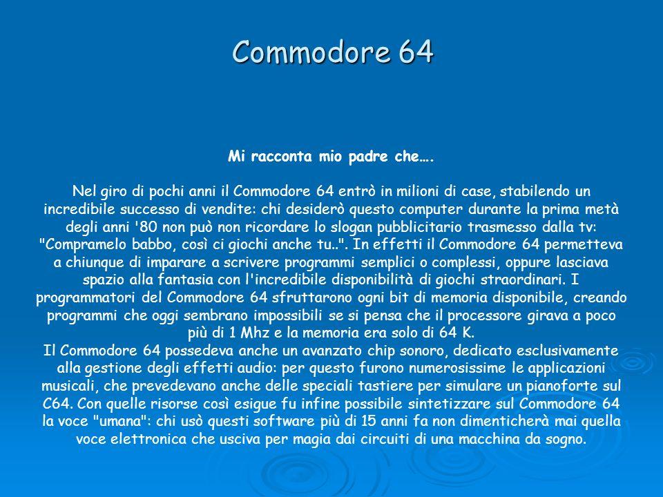 Commodore 64 Mi racconta mio padre che…. Nel giro di pochi anni il Commodore 64 entrò in milioni di case, stabilendo un incredibile successo di vendit