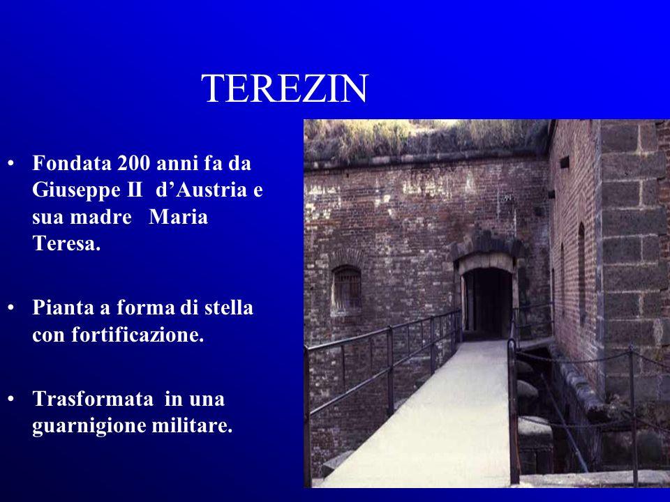 TEREZIN Fondata 200 anni fa da Giuseppe II dAustria e sua madre Maria Teresa. Pianta a forma di stella con fortificazione. Trasformata in una guarnigi