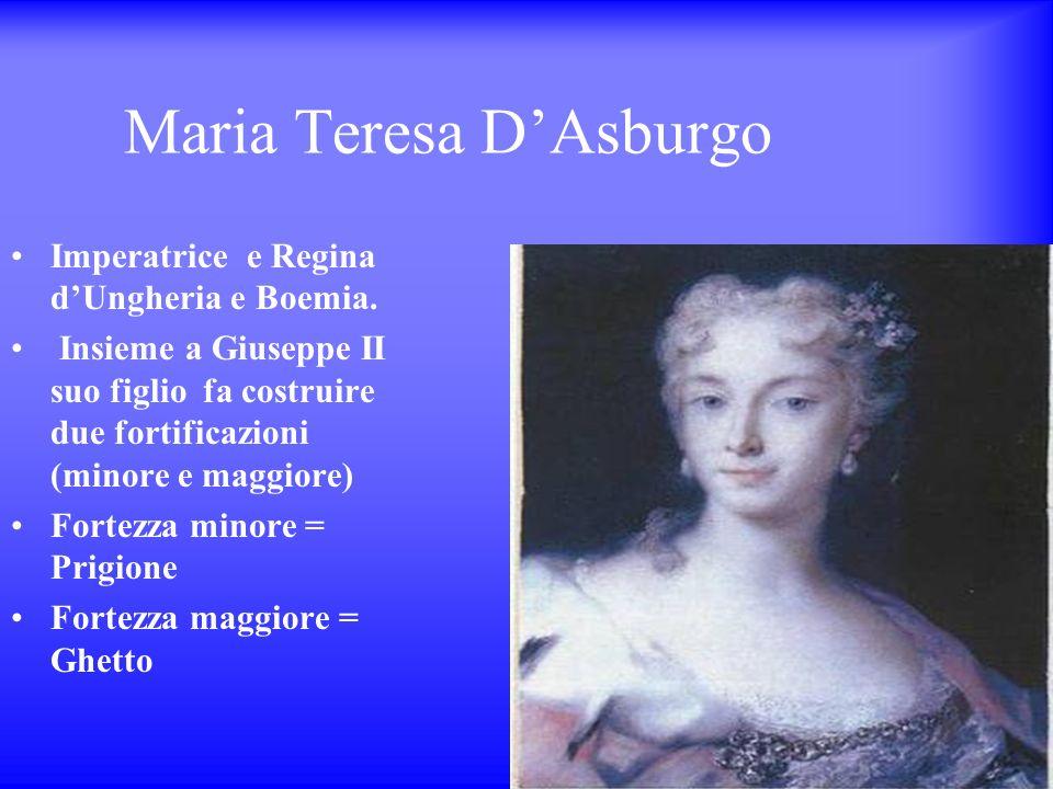 Maria Teresa DAsburgo Imperatrice e Regina dUngheria e Boemia. Insieme a Giuseppe II suo figlio fa costruire due fortificazioni (minore e maggiore) Fo