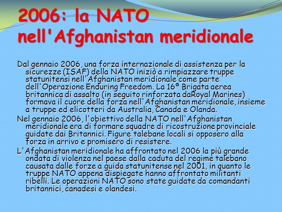 2006: la NATO nell'Afghanistan meridionale Dal gennaio 2006, una forza internazionale di assistenza per la sicurezze (ISAF) della NATO iniziò a rimpia