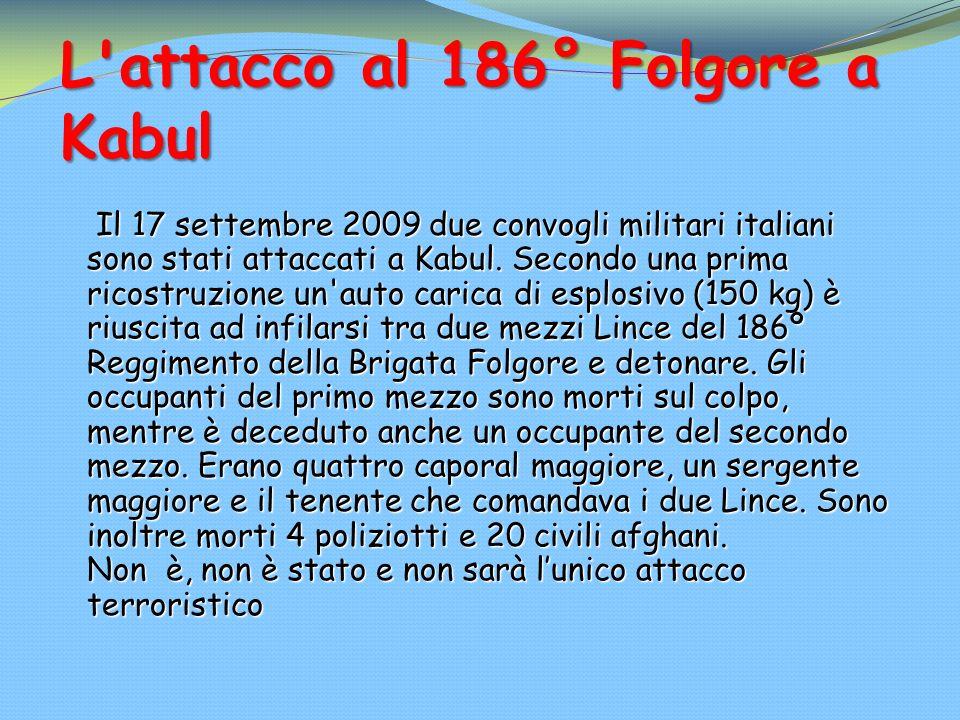 L'attacco al 186° Folgore a Kabul Il 17 settembre 2009 due convogli militari italiani sono stati attaccati a Kabul. Secondo una prima ricostruzione un