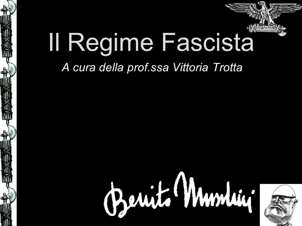 Il Regime Fascista A cura della prof.ssa Vittoria Trotta