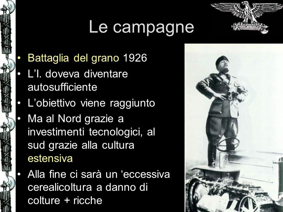 Le campagne Battaglia del grano 1926 LI. doveva diventare autosufficiente Lobiettivo viene raggiunto Ma al Nord grazie a investimenti tecnologici, al