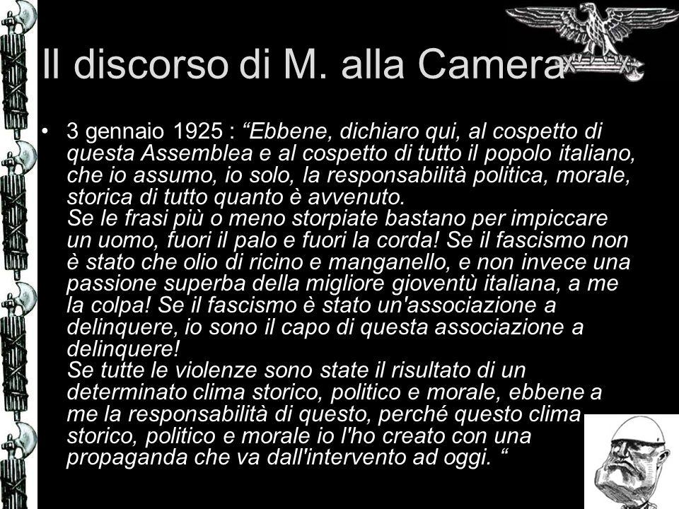 Il discorso di M. alla Camera 3 gennaio 1925 : Ebbene, dichiaro qui, al cospetto di questa Assemblea e al cospetto di tutto il popolo italiano, che io