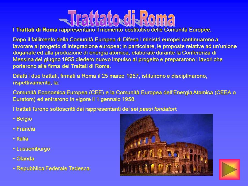 I Trattati di Roma rappresentano il momento costitutivo delle Comunità Europee. Dopo il fallimento della Comunità Europea di Difesa i ministri europei