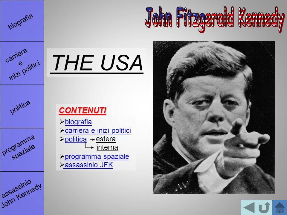 THE USA biografia carriera e inizi politici politica programma spaziale assassinio JFK CONTENUTI interna estera biografia carriera e inizi politici politica assassinio John Kennedy programma spaziale