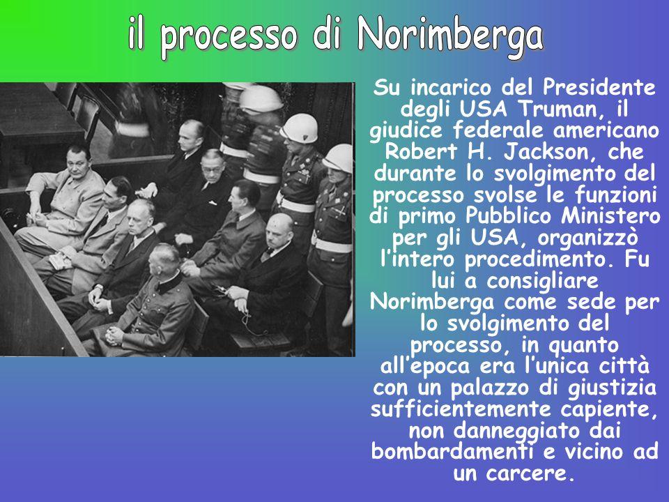 Su incarico del Presidente degli USA Truman, il giudice federale americano Robert H. Jackson, che durante lo svolgimento del processo svolse le funzio