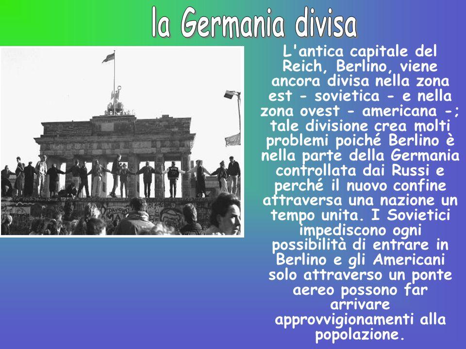 L'antica capitale del Reich, Berlino, viene ancora divisa nella zona est - sovietica - e nella zona ovest - americana -; tale divisione crea molti pro