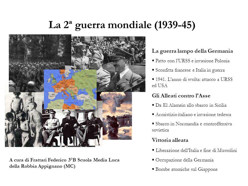 La 2ª guerra mondiale (1939-45) La guerra lampo della Germania Patto con lURSS e invasione Polonia Sconfitta francese e Italia in guerra 1941. Lanno d