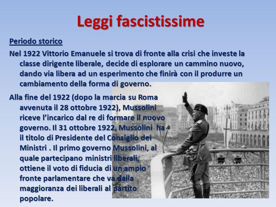 Leggi fascistissime Periodo storico Nel 1922 Vittorio Emanuele si trova di fronte alla crisi che investe la classe dirigente liberale, decide di esplo
