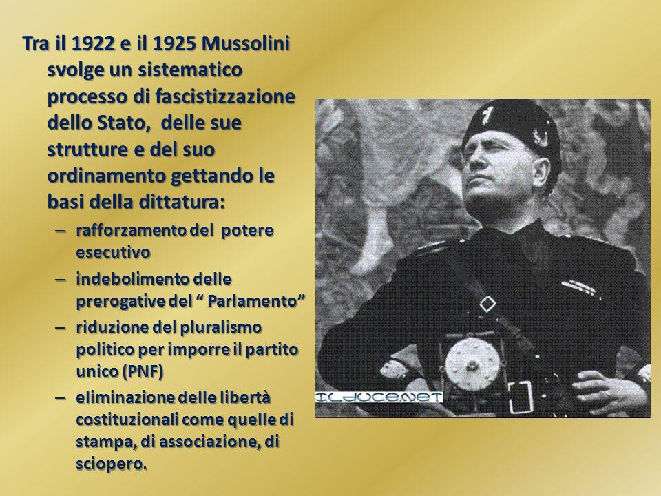Tra il 1922 e il 1925 Mussolini svolge un sistematico processo di fascistizzazione dello Stato, delle sue strutture e del suo ordinamento gettando le