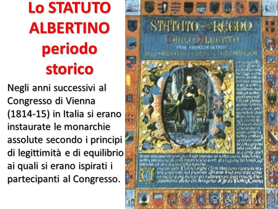 Lo STATUTO ALBERTINO periodo storico Negli anni successivi al Congresso di Vienna (1814-15) in Italia si erano instaurate le monarchie assolute second