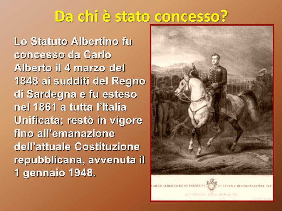 Da chi è stato concesso? Lo Statuto Albertino fu concesso da Carlo Alberto il 4 marzo del 1848 ai sudditi del Regno di Sardegna e fu esteso nel 1861 a