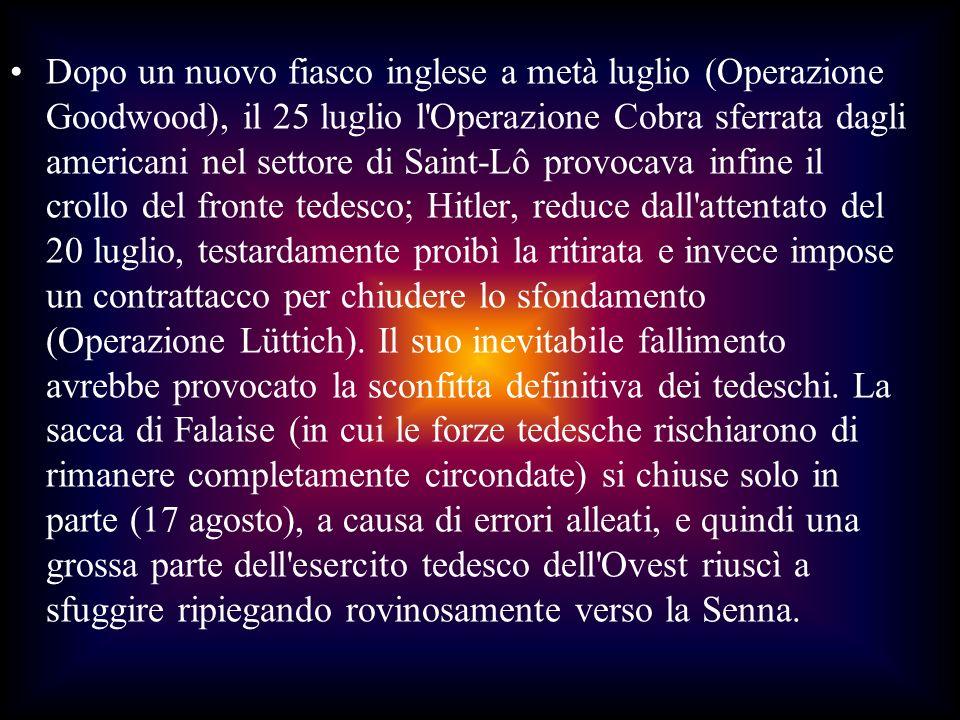 Dopo un nuovo fiasco inglese a metà luglio (Operazione Goodwood), il 25 luglio l'Operazione Cobra sferrata dagli americani nel settore di Saint-Lô pro