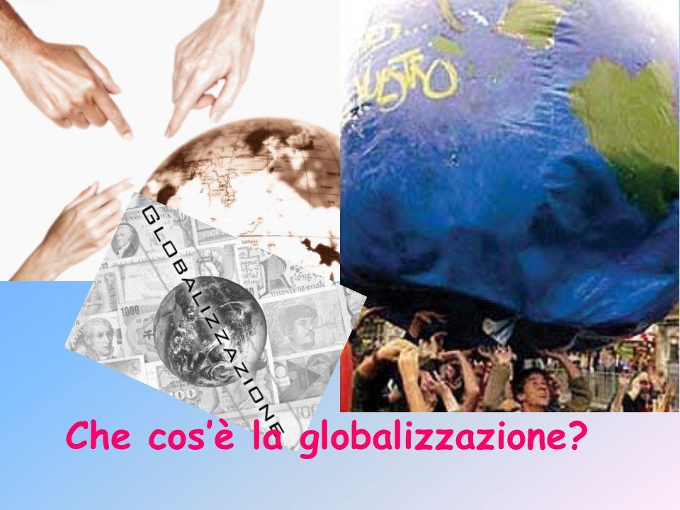 Con il termine globalizzazione si intende quel processo che unisce sempre più le comunità umane (Stati, nazioni, popolazioni,….), grazie ad un continuo interscambio di informazioni, beni, servizi, denaro, ed agli spostamenti di persone (flussi migratori).