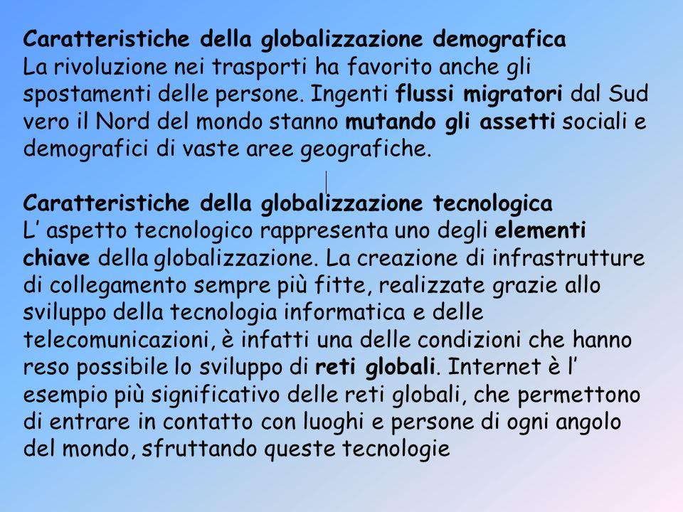 Caratteristiche della globalizzazione culturale Il processo di globalizzazione interessa in modo significativo lambito culturale.