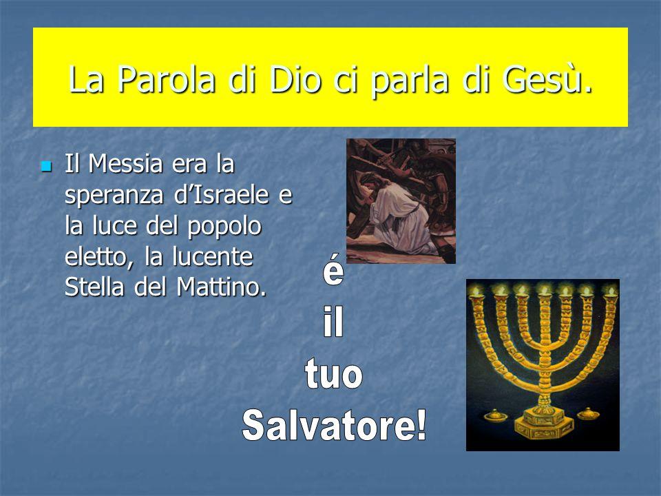 La Parola di Dio ci parla di Gesù. Il Messia era la speranza dIsraele e la luce del popolo eletto, la lucente Stella del Mattino. Il Messia era la spe