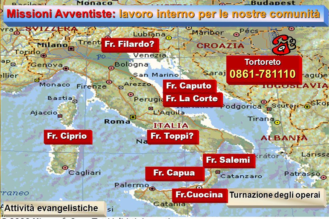 Turnazione degli operai Missioni Avventiste: lavoro interno per le nostre comunità Attività evangelistiche Fr. La Corte Fr. Salemi Fr.Cuocina Fr. Capu