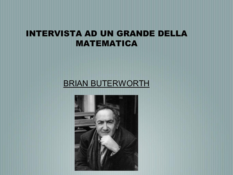 INTERVISTA AD UN GRANDE DELLA MATEMATICA BRIAN BUTERWORTH