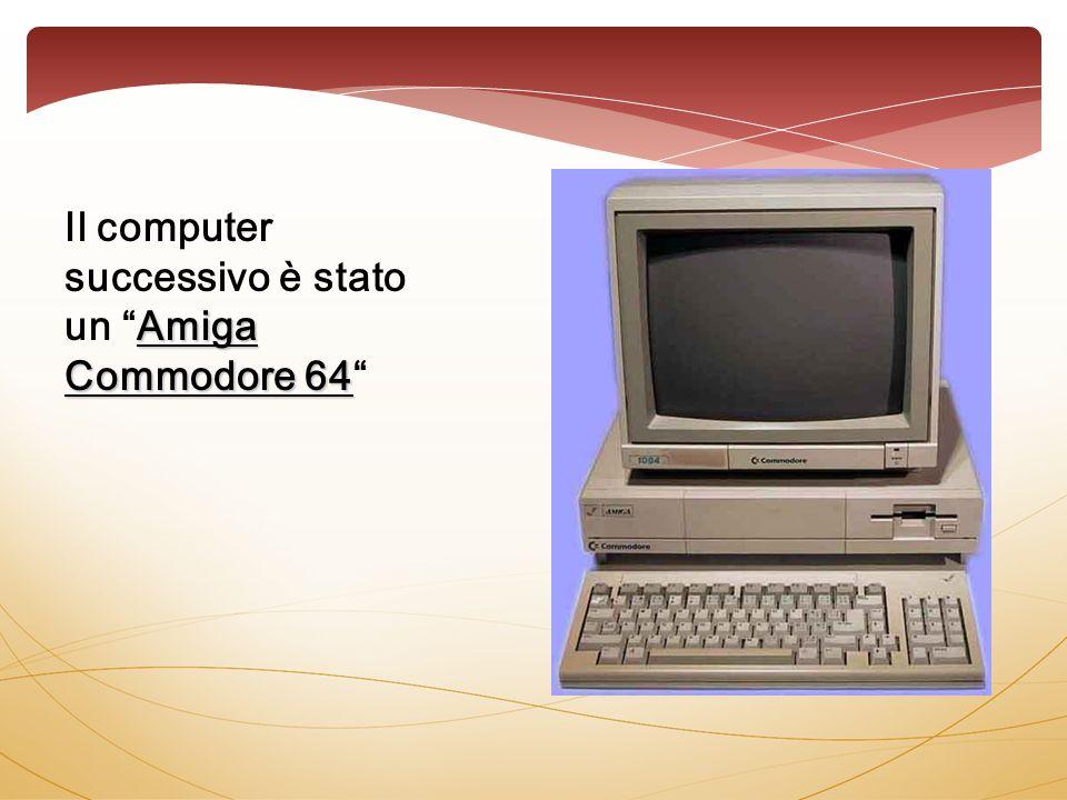 Amiga Commodore 64 Il computer successivo è stato un Amiga Commodore 64