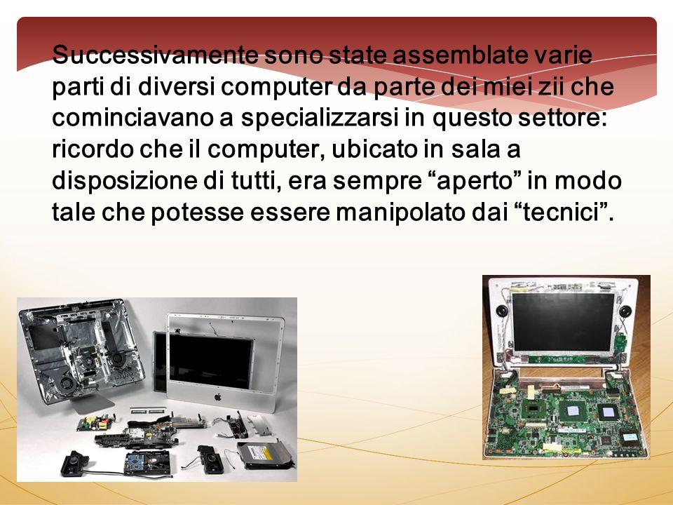 Successivamente sono state assemblate varie parti di diversi computer da parte dei miei zii che cominciavano a specializzarsi in questo settore: ricor