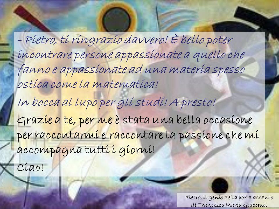 - Pietro, ti ringrazio davvero.