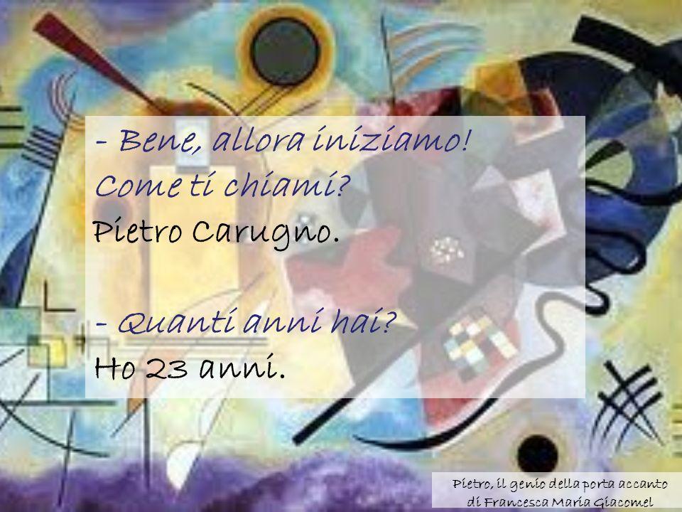 Pietro, il genio della porta accanto di Francesca Maria Giacomel - Bene, allora iniziamo.