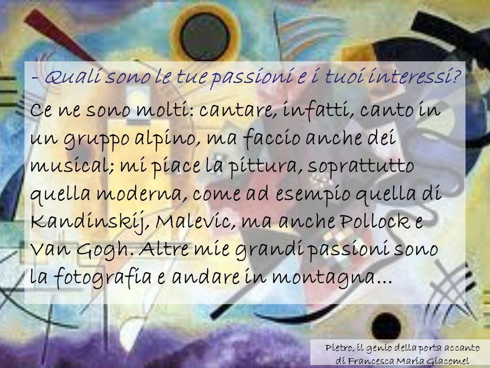 - Quali sono le tue passioni e i tuoi interessi.
